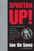 Book Cover Image. Title: Spartan Up!:  A Take-No-Prisoners Guide to Overcoming Obstacles and Achieving Peak Performance in Life, Author: Joe De Sena