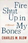 Book Cover Image. Title: Fire Shut Up in My Bones, Author: Charles M. Blow