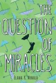Book Cover Image. Title: The Question of Miracles, Author: Elana K. Arnold