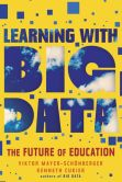 Book Cover Image. Title: Learning with Big Data:  The Future of Education, Author: Viktor Mayer-Schonberger