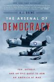 Book Cover Image. Title: The Arsenal of Democracy:  FDR, Detroit, and an Epic Quest to Arm an America at War, Author: A. J. Baime