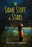 Book Cover Image. Title: The Same Stuff as Stars, Author: Katherine Paterson