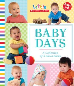 Baby Days: A Collection of 9 Board Books (Little Scholastic Series)