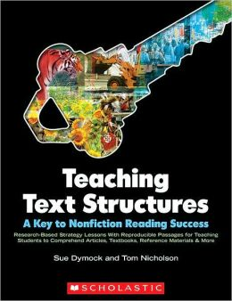 Teaching Text Structures: A Key to Nonfiction Reading Success - Research-Based Strategy Lessons with Reproducible Passages for Teaching Students to Comprehend Articles, Textbooks, Reference Materials and More