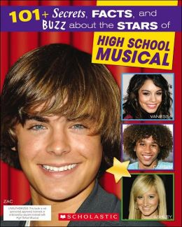 Star Scene: 101+ Secrets, Facts, and Buzz about the Stars of High Schoool Musical
