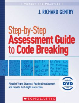 Step-by-Step Assessment Guide to Code Breaking: Pinpoint Young Students' Reading Development and Provide Just-Right Instruction