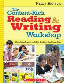 The Content-Rich Reading and Writing Workshop: A Time-Saving Approach for Making the Most of Your Literacy Block