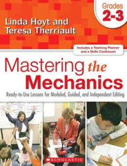 Mastering the Mechanics: Ready-to-Use Lessons for Modeled, Guided, and Independent Editing, Gr. 2-3