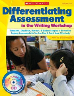 Differentiating Assessment in the Writing Workshop: Templates, Checklists, How-To'S, and Student Samples to Streamline Ongoing Assessments So You Can Plan and Teach More Effectively