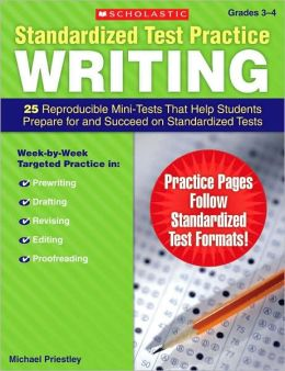 Standardized Test Practice: Writing: Grades 3-4: 25 Reproducible Mini-Tests That Help Students Prepare for and Succeed on Standardized Tests