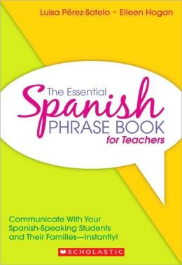 Essential Spanish Phrase Book for Teachers: Communicate With Your Spanish-Speaking Students and Their Families - Instantly!