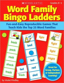Word Family Bingo Ladders: Fun-and-Easy Reproducible Games That Teach Kids the Top 25 Word Families