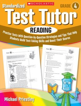 Standardized Test Tutor: Reading: Grade 4: Practice Tests With Question-by-Question Strategies and Tips That Help Students Build Test-Taking Skills and Boost Their Scores