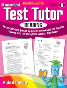 Standardized Test Tutor: Reading: Grade 6: Practice Tests With Question-by-Question Strategies and Tips That Help Students Build Test-Taking Skills and Boost Their Scores