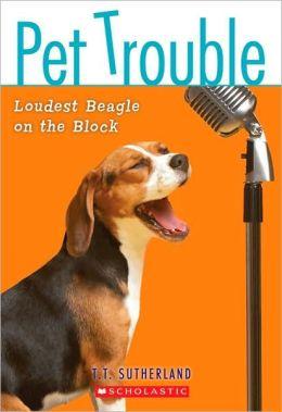 Loudest Beagle on the Block (Pet Trouble Series #2)