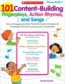 101 Content-Building Fingerplays, Action Rhymes, and Songs: Easy and Engaging Activities That Build Important Background Knowledge and Enrich Young Learners' Vocabularies