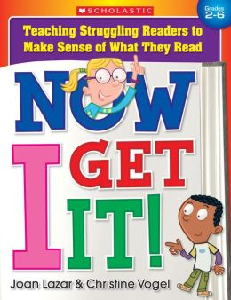 Now I Get It!: Teaching Struggling Readers to Make Sense of What They Read