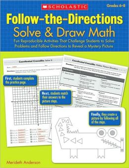 Follow-the-Directions: Solve & Draw Math (6-8): Fun Reproducible Activities That Challenge Students to Solve Problems and Follow Directions to Reveal a Mystery Picture