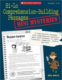 Hi-Lo Comprehension-Building Passages: Mini-Mysteries: 15 Reproducible Passages With Comprehension Questions That Guide Students to Infer, Visualize, Summarize, Predict, and More
