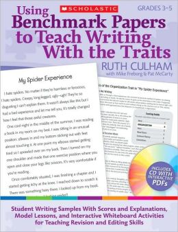 Using Benchmark Papers to Teach Writing With the Traits: Grades 3-5: Student Writing Samples With Scores and Explanations, Model Lessons, and Interactive White Board Activities for Teaching Revision and Editing Skills
