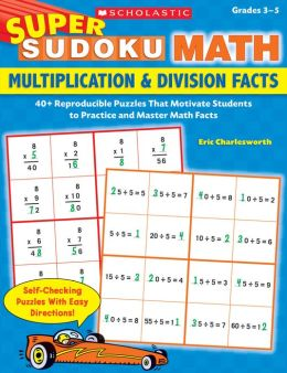 Super Sudoku Math: Multiplication & Division Facts: 40+ Reproducible Puzzles That Motivate Students to Practice and Master Math Facts