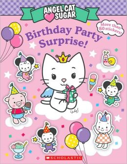 Angel Cat Sugar Birthday Party Surprise! (Angel Cat Sugar Series)