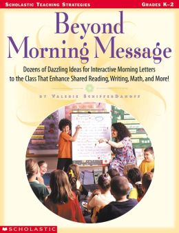 Beyond Morning Message: Dozens of Dazzling Ideas for Interactive Letters to the Class That Enhance Shared Reading, Writing, Math, and More! (PagePerfect NOOK Book)