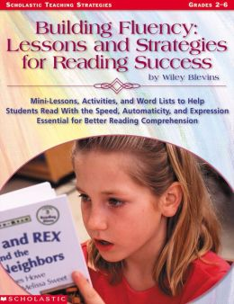 Building Fluency: Lessons and Strategies for Reading Success: Mini-Lessons, Activities, and Word Lists to Help Students Read With the Speed, Automaticity, and Expression Essential for Better Reading Comprehension (PagePerfect NOOK Book)