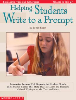 Helping Students Write to a Prompt: Interactive Lessons with Reproducible Student Models and a Master Rubric That Help Students Learn the Elements of Good Writing--for the Tests and More! (PagePerfect NOOK Book)