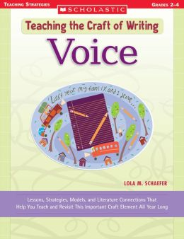 Teaching the Craft of Writing: Voice: Lessons, Strategies, Models, and Literature Connections That Help You Teach and Revisit This Important Craft Element All Year Long (PagePerfect NOOK Book)