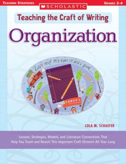 Teaching the Craft of Writing: Organization: Lessons, Strategies, Models, and Literature Connections That Help You Teach and Revisit This Important Craft Element All Year Long (PagePerfect NOOK Book)
