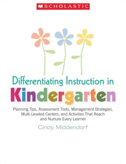 Differentiating Instruction in Kindergarten: Planning Tips, Assessment Tools, Management Strategies, Multi-Leveled Centers, and Activities That Reach and Nurture Every Learner (PagePerfect NOOK Book)