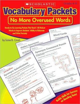 Vocabulary Packets: No More Overused Words: Ready-to-Go Learning Packets That Teach 150 Robust Words to Improve Students' Ability to Elaborate and Write Precisely