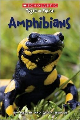 Amphibians (Scholastic True or False Series #12)