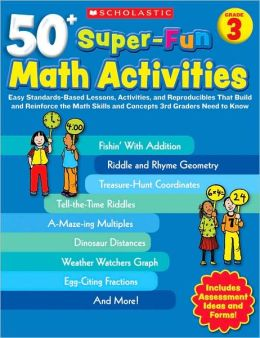 50+ Super-Fun Math Activities: Grade 3: Easy Standards-Based Lessons, Activities, and Reproducibles That Build and Reinforce the Math Skills and Concepts 3rd Graders Need to Know