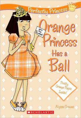 Orange Princess Has a Ball (Perfectly Princess Series #4)
