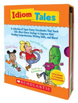 Idiom Tales: A Collection of Super-Funny Storybooks That Teach 100+ Must-Know Sayings to Improve Kids' Reading Comprehension, Writing Skills, and More