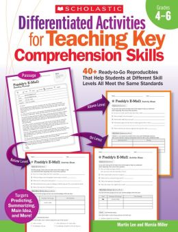 Differentiated Activities for Teaching Key Comprehension Skills: 40+ Ready-to-Go Reproducibles That Help Students at Different Skill Levels All Meet the Same Standards
