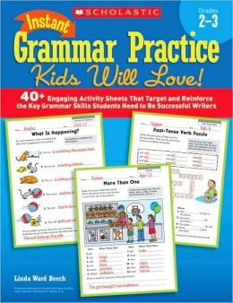 Instant Grammar Practice Kids Will Love! Grades 2-3: 40+ Engaging Activity Sheets That Target and Reinforce the Key Grammar Skills Students Need to Be Successful Writers (PagePerfect NOOK Book)