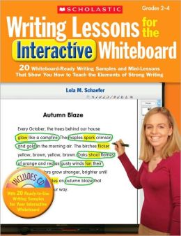 Writing Lessons for the Interactive Whiteboard: Grades 2-4: 20 Whiteboard-Ready Writing Samples and Mini-Lessons That Show You How to Teach the Elements of Strong Writing