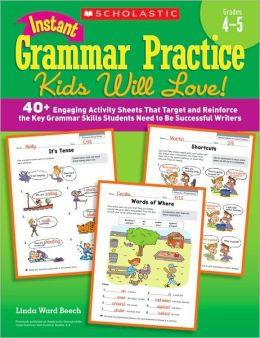 Instant Grammar Practice Kids Will Love! Grades 4-5: 40+ Engaging Activity Sheets That Target and Reinforce the Key Grammar Skills Students Need to Be Successful Writers (PagePerfect NOOK Book)