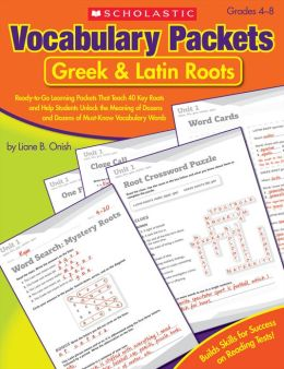 Vocabulary Packets: Greek & Latin Roots: Ready-to-Go Learning Packets That Teach 40 Key Roots and Help Students Unlock the Meaning of Dozens and Dozens of Must-Know Vocabulary Words (PagePerfect NOOK Book)
