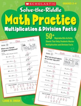Solve-the-Riddle Math Practice: Multiplication & Division Facts: 50+ Reproducible Activity Sheets That Help Students Master Multiplication and Division Facts (PagePerfect NOOK Book)