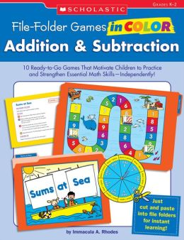 File-Folder Games in Color: Addition & Subtraction: 10 Ready-to-Go Games That Motivate Children to Practice and Strengthen Essential Math Skills--Independently! (PagePerfect NOOK Book)