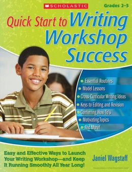 Quick Start to Writing Workshop Success: Easy and Effective Ways to Launch Your Writing Workshop--And Keep It Running Smoothly All Year Long!