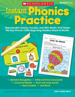 Instant Phonics Practice: Reproducible Games, Puzzles, and Mini-Books That Target the Key Phonics Skills Beginning Readers Need to Master (PagePerfect NOOK Book)