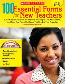 100 Essential Forms for New Teachers: A Must-Have Collection of Checklists, Planning Sheets, Assessments, and More That Puts All the Forms You Need at Your Fingertips