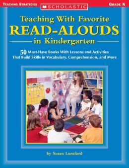 Teaching With Favorite Read-Alouds in Kindergarten: 50 Must-Have Books With Lessons and Activities That Build Skills in Vocabulary, Comprehension, and More (PagePerfect NOOK Book)