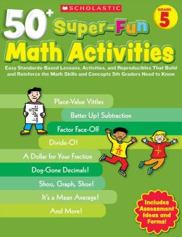 50+ Super-Fun Math Activities: Grade 5: Easy Standards-Based Lessons, Activities, and Reproducibles That Build and Reinforce the Math Skills and Concepts 5th Graders Need to Know (PagePerfect NOOK Book)