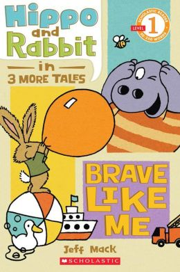 Hippo and Rabbit in Brave Like Me (3 More Tales)